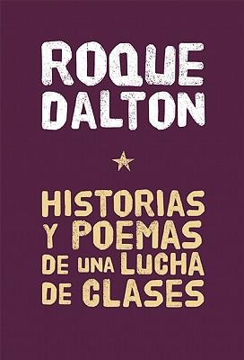 Historias y Poemas de una lucha de clases / Stories and Poems of a Class Struggle By Dalton, Roque
